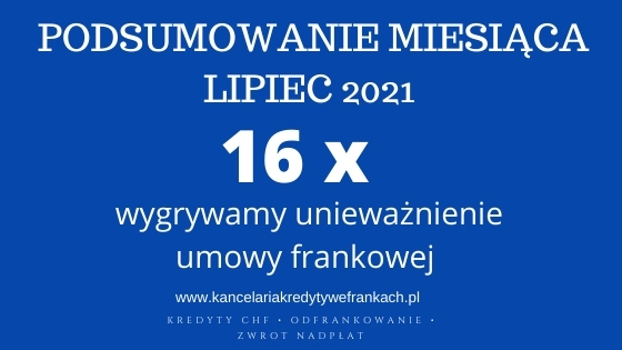 Kancelaria adwokacka Adwokat Paweł Borowski – wyroki lipiec 2021 r. 16 x unieważnienie umowy frankowej